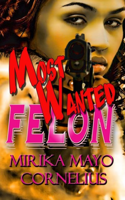 Most Wanted Felon by Mirika Mayo Cornelius